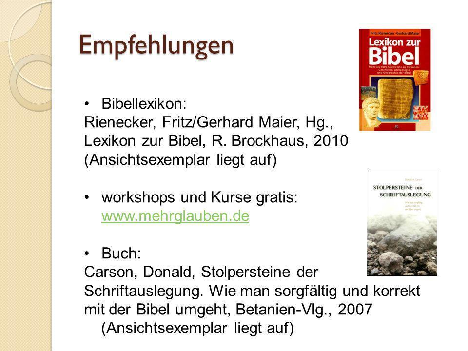 Empfehlungen Bibellexikon: Rienecker, Fritz/Gerhard Maier, Hg., Lexikon zur Bibel, R. Brockhaus, 2010 (Ansichtsexemplar liegt auf) workshops und Kurse