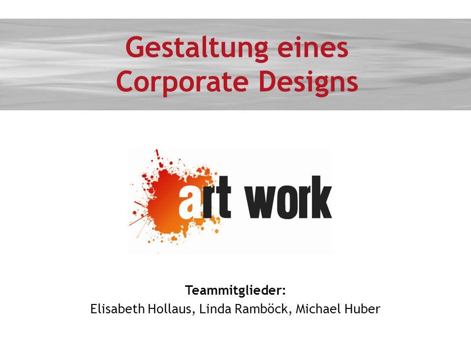 Teammitglieder: Elisabeth Hollaus, Linda Ramböck, Michael Huber Gestaltung eines Corporate Designs