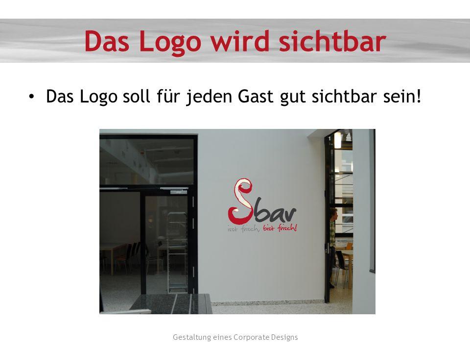 Das Logo wird sichtbar Das Logo soll für jeden Gast gut sichtbar sein! Gestaltung eines Corporate Designs