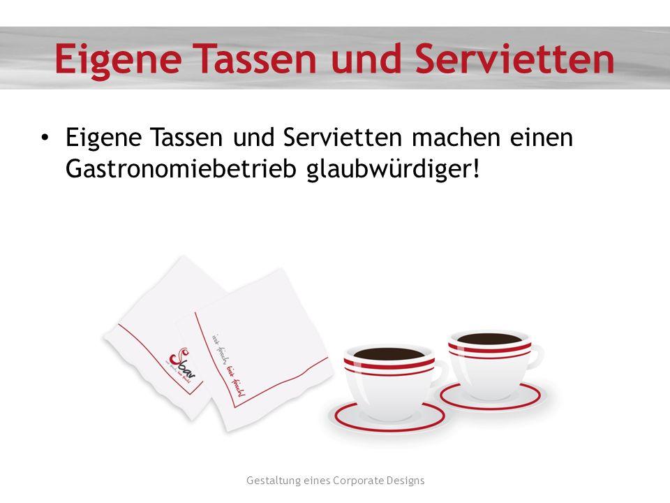 Eigene Tassen und Servietten Eigene Tassen und Servietten machen einen Gastronomiebetrieb glaubwürdiger! Gestaltung eines Corporate Designs