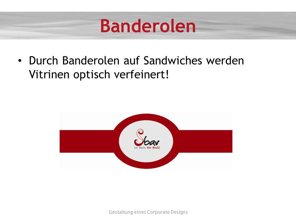 Banderolen Durch Banderolen auf Sandwiches werden Vitrinen optisch verfeinert! Gestaltung eines Corporate Designs