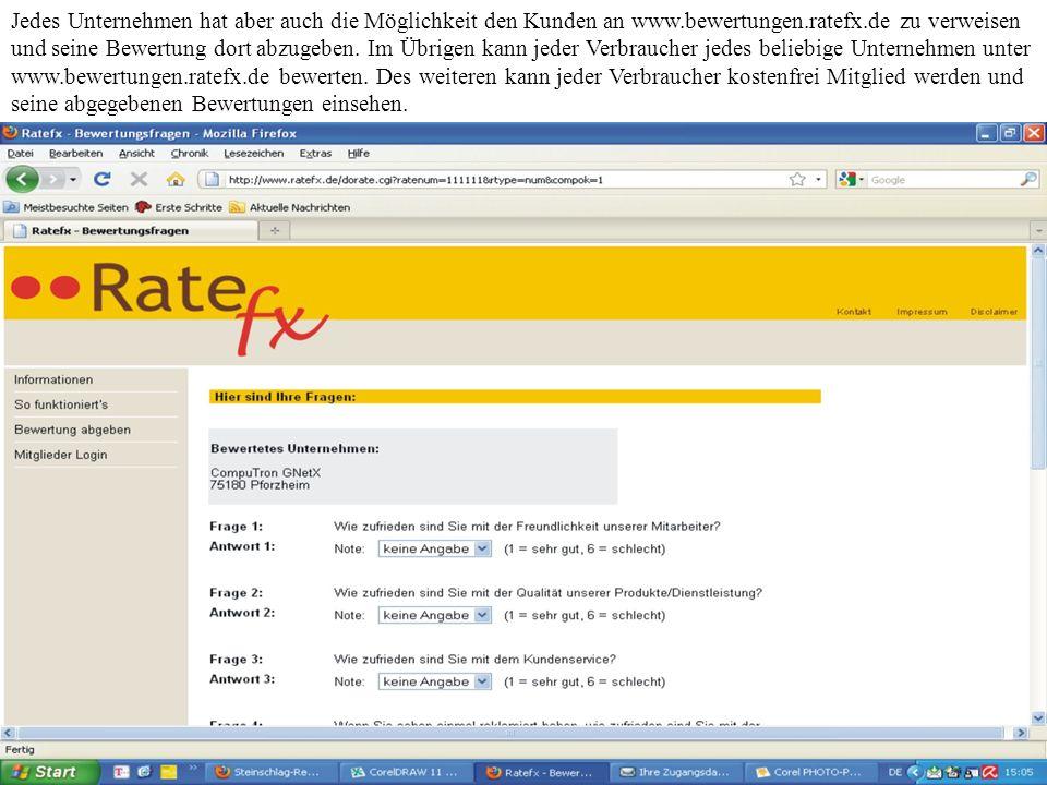 Jedes Unternehmen hat aber auch die Möglichkeit den Kunden an www.bewertungen.ratefx.de zu verweisen und seine Bewertung dort abzugeben.