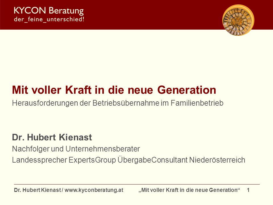 Dr. Hubert Kienast / www.kyconberatung.at Mit voller Kraft in die neue Generation 1 Mit voller Kraft in die neue Generation Herausforderungen der Betr