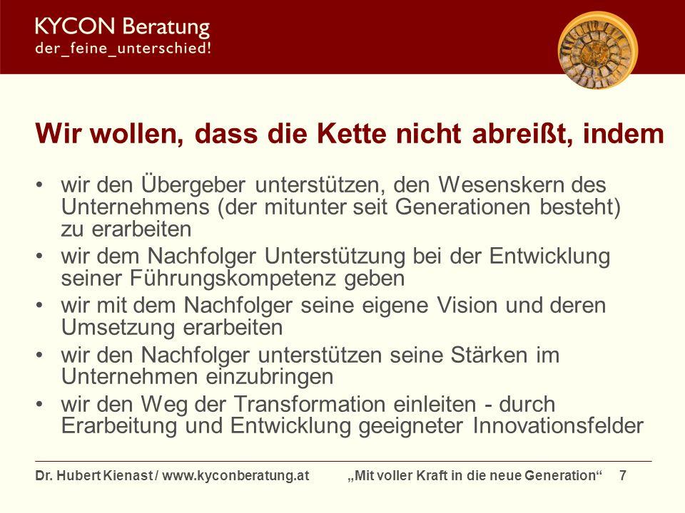 Dr. Hubert Kienast / www.kyconberatung.at Mit voller Kraft in die neue Generation 7 Wir wollen, dass die Kette nicht abreißt, indem wir den Übergeber