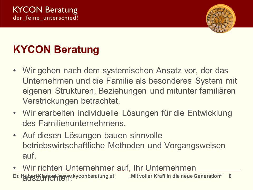 Dr. Hubert Kienast / www.kyconberatung.at Mit voller Kraft in die neue Generation 8 KYCON Beratung Wir gehen nach dem systemischen Ansatz vor, der das