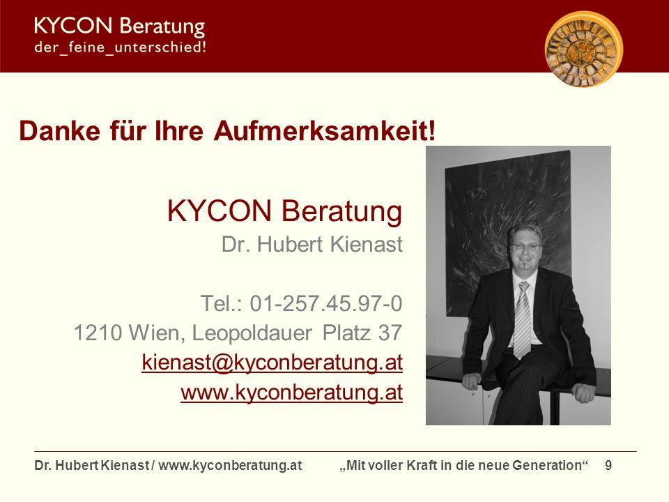 Dr. Hubert Kienast / www.kyconberatung.at Mit voller Kraft in die neue Generation 9 Danke für Ihre Aufmerksamkeit! KYCON Beratung Dr. Hubert Kienast T