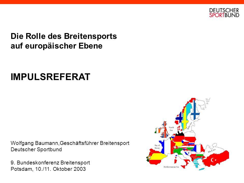 Die Rolle des Breitensports auf europäischer Ebene IMPULSREFERAT Wolfgang Baumann,Geschäftsführer Breitensport Deutscher Sportbund 9. Bundeskonferenz