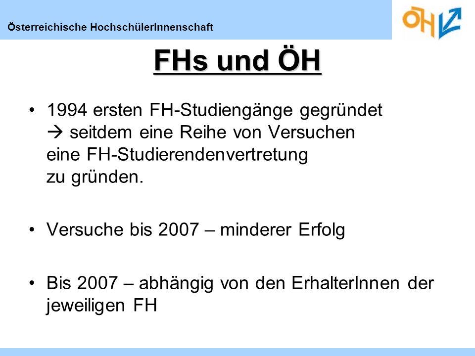 Österreichische HochschülerInnenschaft FHs und ÖH 1994 ersten FH-Studiengänge gegründet seitdem eine Reihe von Versuchen eine FH-Studierendenvertretung zu gründen.