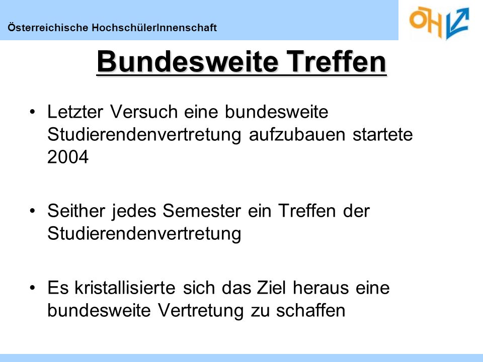 Österreichische HochschülerInnenschaft Bundesweite Treffen Letzter Versuch eine bundesweite Studierendenvertretung aufzubauen startete 2004 Seither je