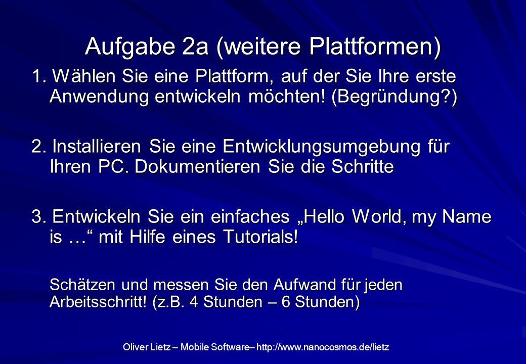 Oliver Lietz – Mobile Software– http://www.nanocosmos.de/lietz Aufgabe 2a (weitere Plattformen) 1.