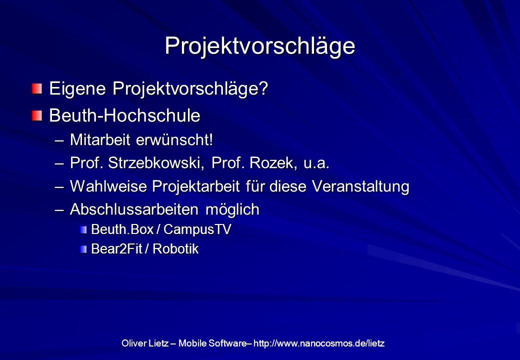 Oliver Lietz – Mobile Software– http://www.nanocosmos.de/lietz Projektvorschläge Eigene Projektvorschläge.