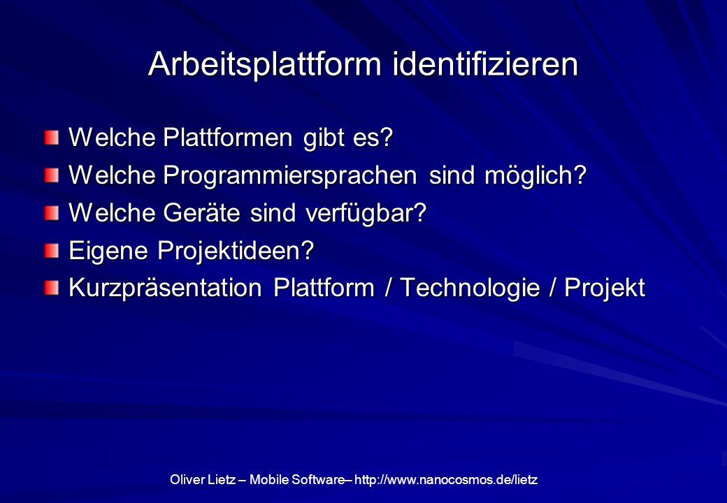 Oliver Lietz – Mobile Software– http://www.nanocosmos.de/lietz Nächste Schritte Identifikation einer geeigneten Entwicklungsplattform Identifikation eines Softwareprojektes / Produktidee Softwareentwicklung und Projektmanagement Begleitende Aufgaben