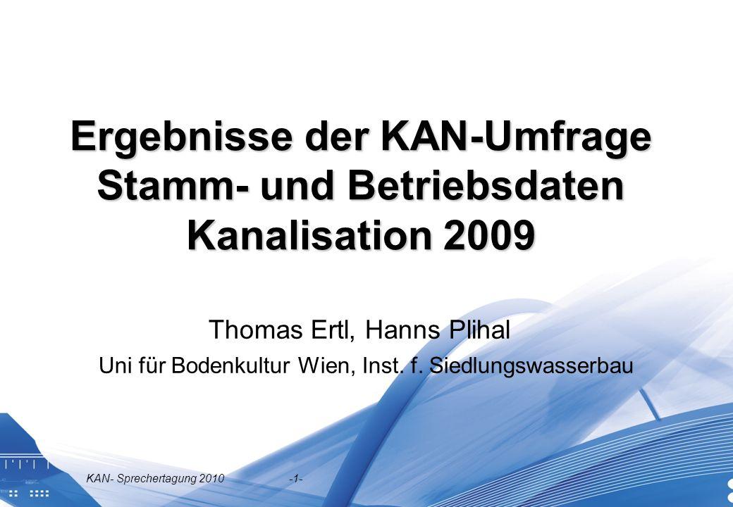 KAN- Sprechertagung 2010 -1- Ergebnisse der KAN-Umfrage Stamm- und Betriebsdaten Kanalisation 2009 Thomas Ertl, Hanns Plihal Uni für Bodenkultur Wien,