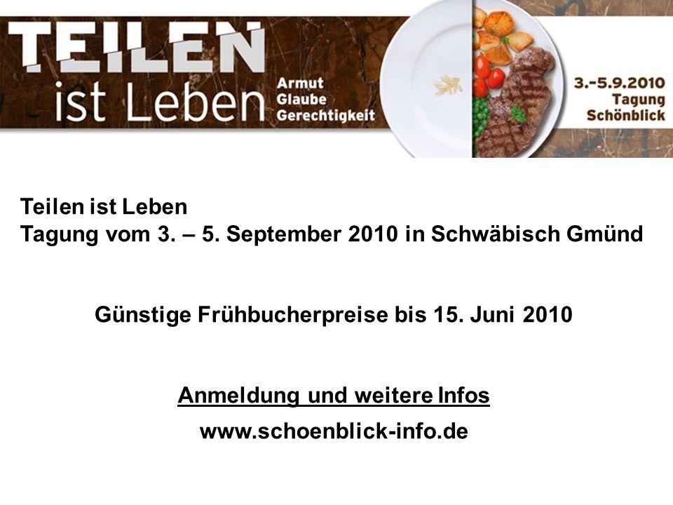 Teilen ist Leben Tagung vom 3. – 5. September 2010 in Schwäbisch Gmünd Günstige Frühbucherpreise bis 15. Juni 2010 Anmeldung und weitere Infos www.sch