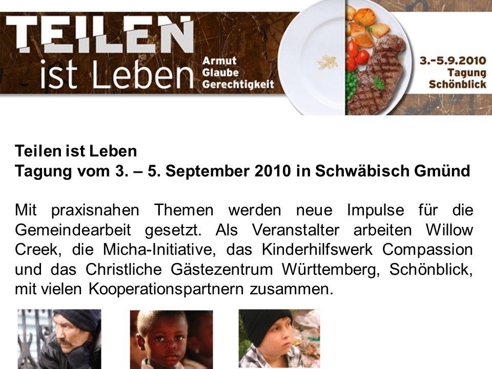 Teilen ist Leben Tagung vom 3. – 5. September 2010 in Schwäbisch Gmünd Mit praxisnahen Themen werden neue Impulse für die Gemeindearbeit gesetzt. Als