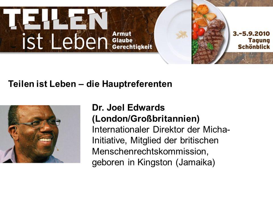 Teilen ist Leben – die Hauptreferenten Dr. Joel Edwards (London/Großbritannien) Internationaler Direktor der Micha- Initiative, Mitglied der britische