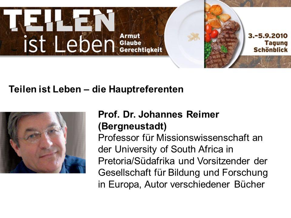 Teilen ist Leben – die Hauptreferenten Prof. Dr. Johannes Reimer (Bergneustadt) Professor für Missionswissenschaft an der University of South Africa i