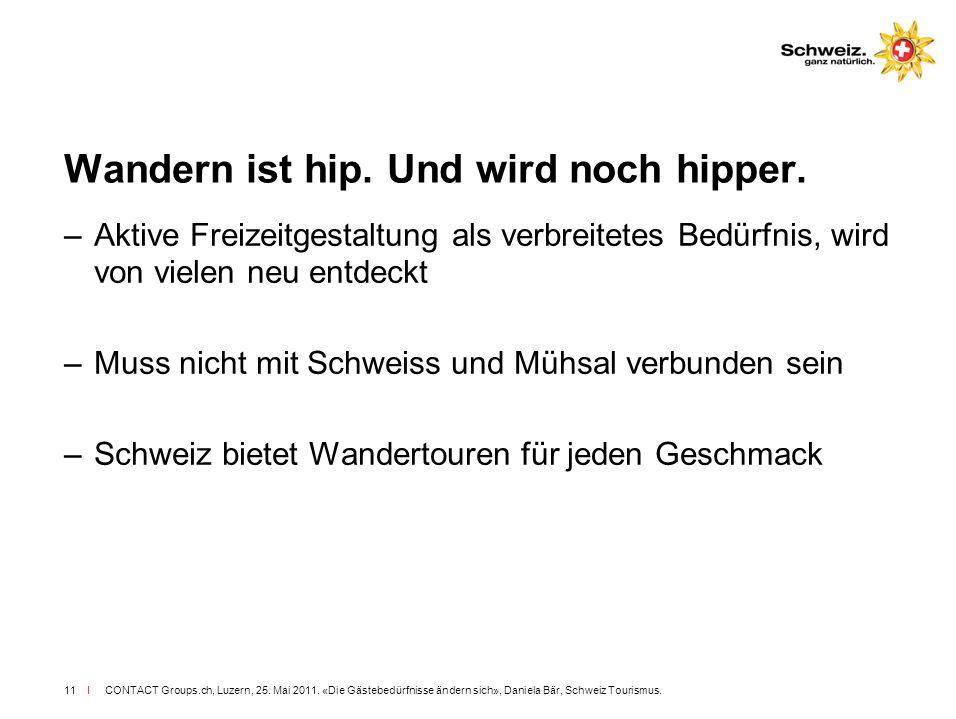 I CONTACT Groups.ch, Luzern, 25. Mai 2011. «Die Gästebedürfnisse ändern sich», Daniela Bär, Schweiz Tourismus.11 Wandern ist hip. Und wird noch hipper