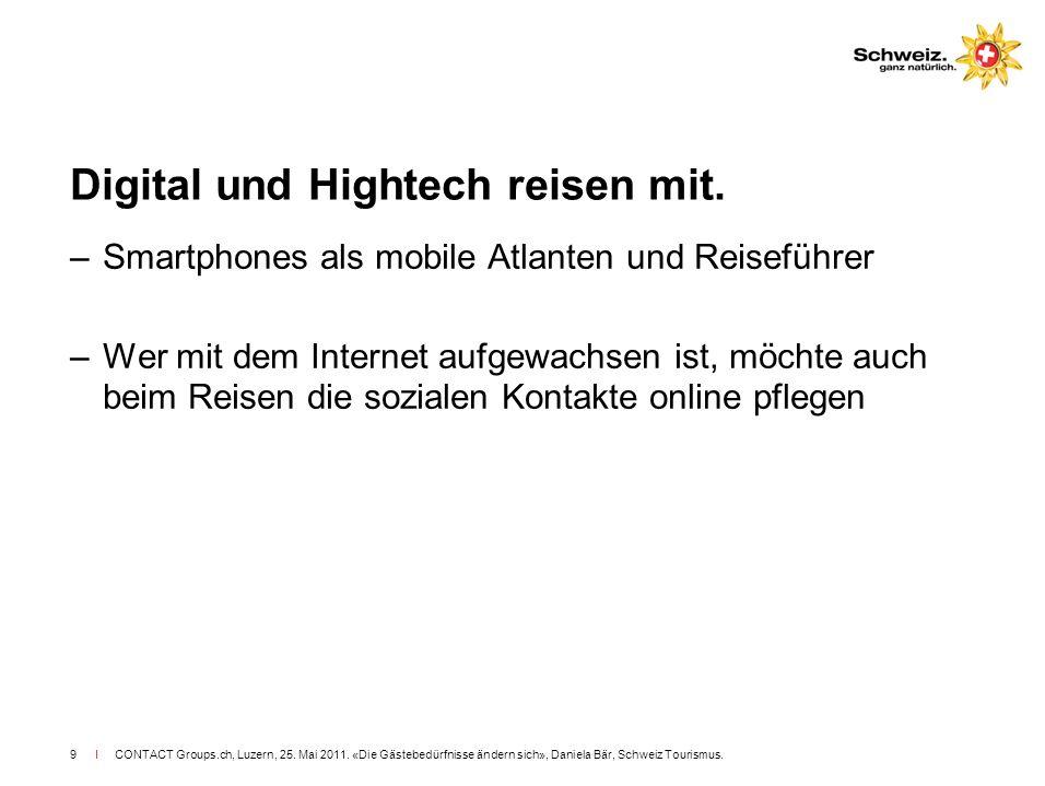 I CONTACT Groups.ch, Luzern, 25. Mai 2011. «Die Gästebedürfnisse ändern sich», Daniela Bär, Schweiz Tourismus.9 Digital und Hightech reisen mit. –Smar