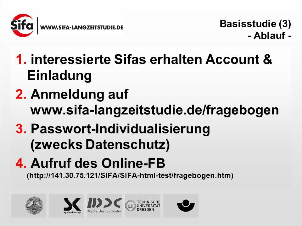 Basisstudie (3) - Ablauf - interessierte Sifas erhalten Account & Einladung Anmeldung auf www.sifa-langzeitstudie.de/fragebogen Passwort-Individualisi