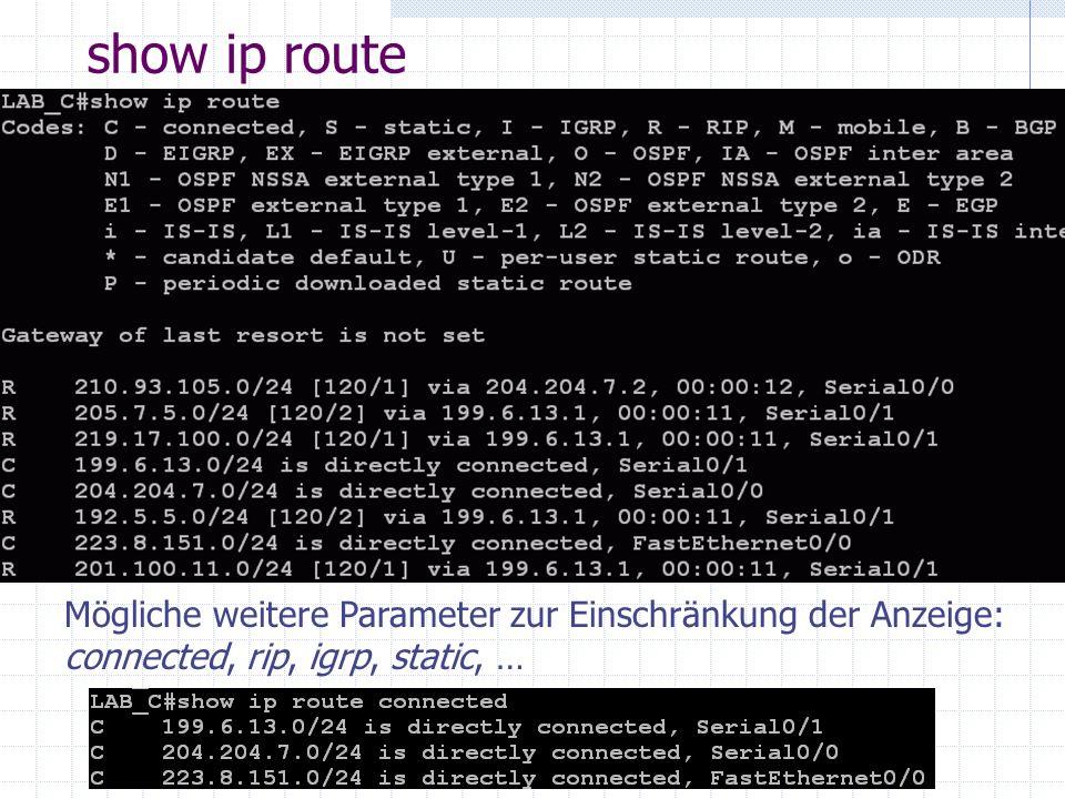show ip route Über die Angabe einer Netzwerk-ID oder einer einzelnen Host-IP-Adresse werden Details zu der Route aus der Routing-Tabelle angezeigt (falls dort eine passende Route enthalten ist).