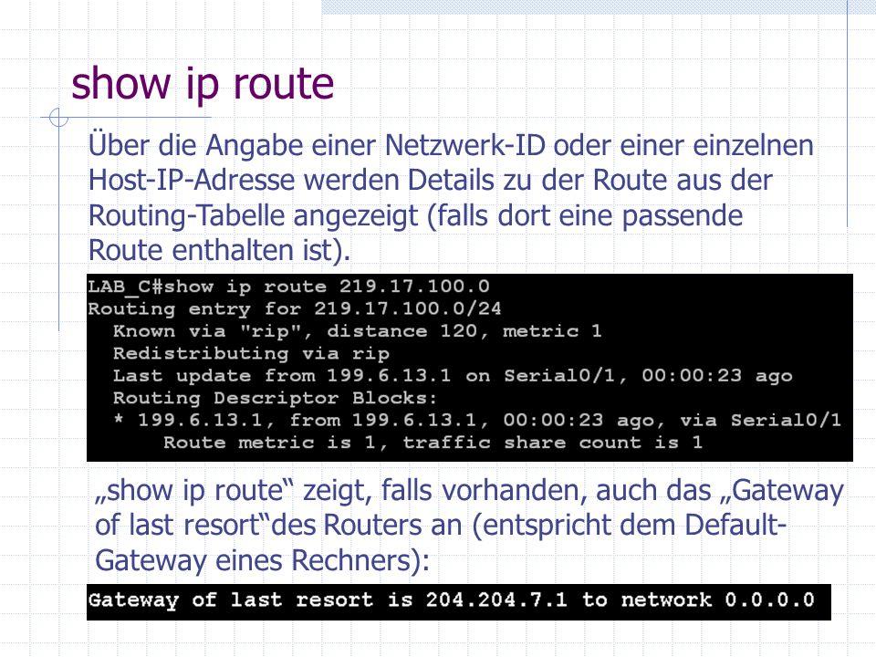 show ip route Über die Angabe einer Netzwerk-ID oder einer einzelnen Host-IP-Adresse werden Details zu der Route aus der Routing-Tabelle angezeigt (fa