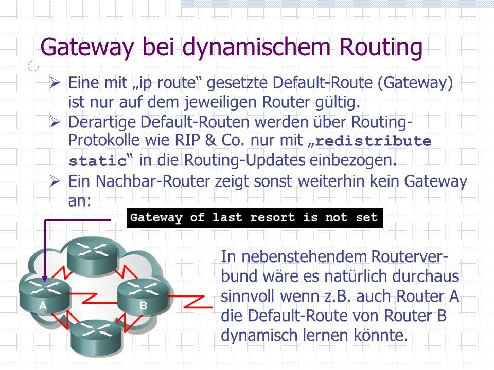 Gateway bei dynamischem Routing Eine mit ip route gesetzte Default-Route (Gateway) ist nur auf dem jeweiligen Router gültig. Derartige Default-Routen