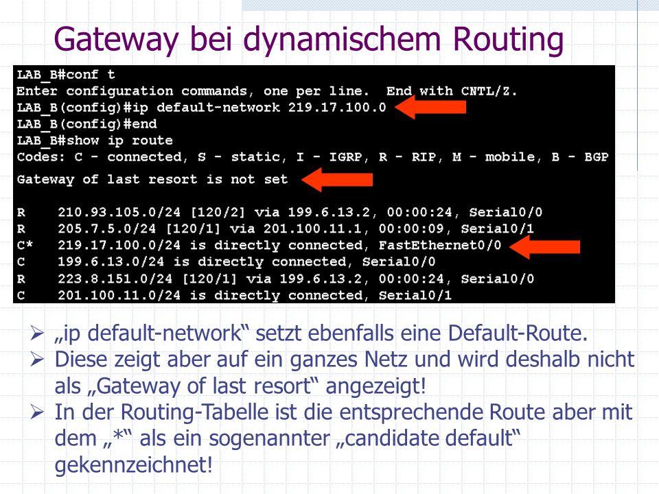Gateway bei dynamischem Routing ip default-network setzt ebenfalls eine Default-Route. Diese zeigt aber auf ein ganzes Netz und wird deshalb nicht als