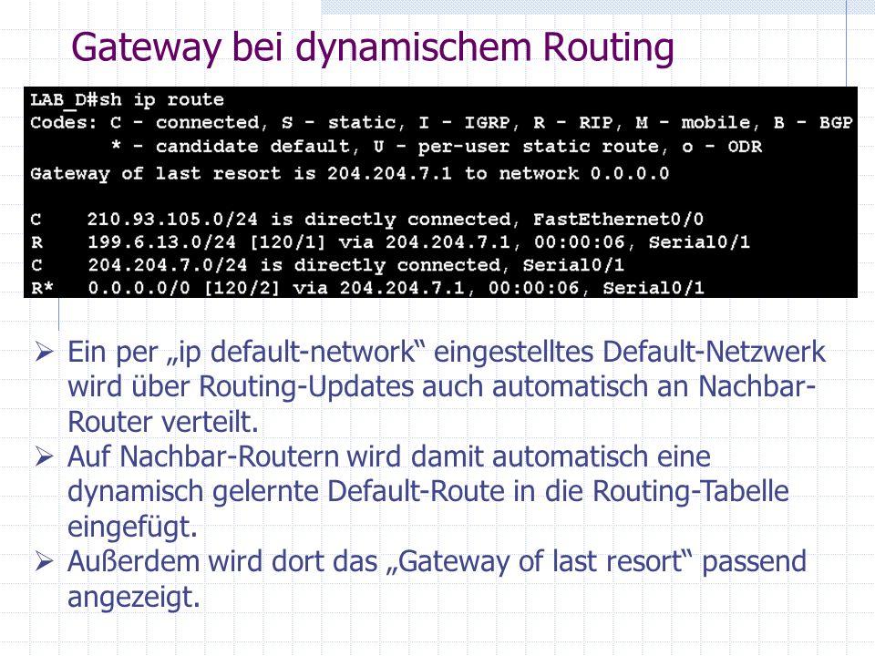 Gateway bei dynamischem Routing Ein per ip default-network eingestelltes Default-Netzwerk wird über Routing-Updates auch automatisch an Nachbar- Route