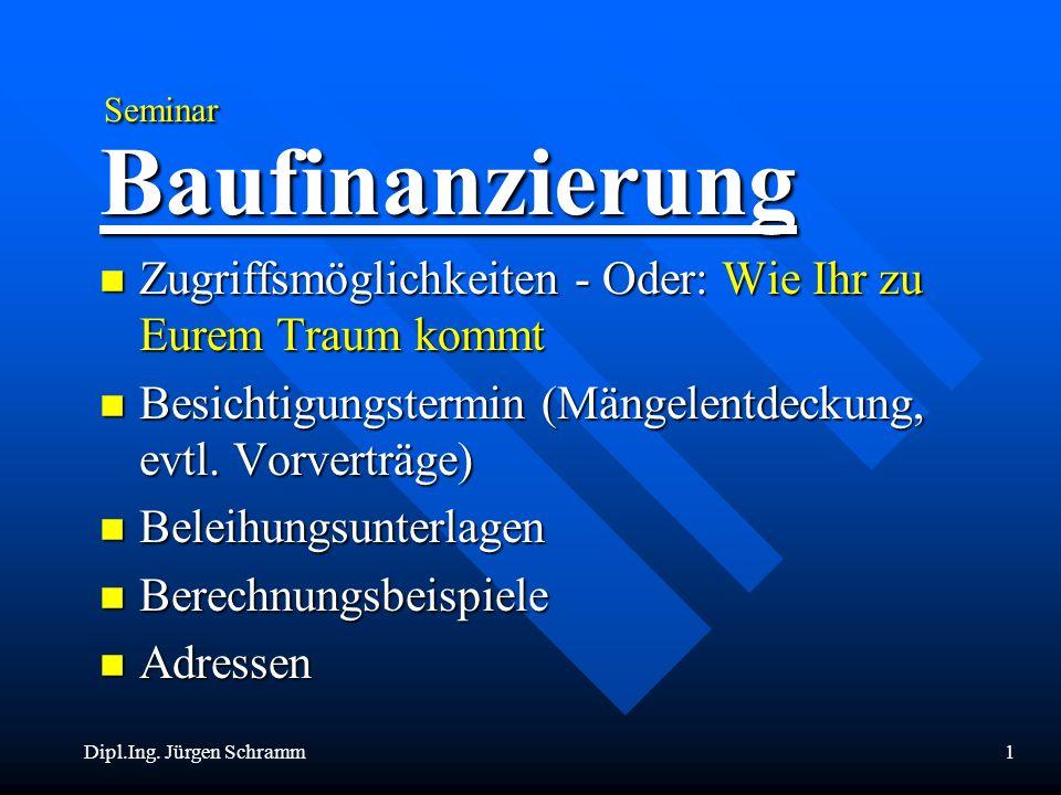 Dipl.Ing. Jürgen Schramm1 Seminar Seminar Baufinanzierung n Zugriffsmöglichkeiten - Oder: Wie Ihr zu Eurem Traum kommt n Besichtigungstermin (Mängelen