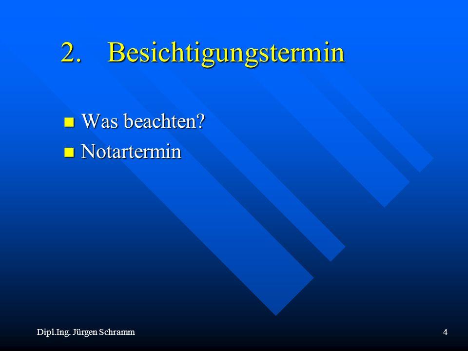 Dipl.Ing. Jürgen Schramm4 2.Besichtigungstermin n Was beachten? n Notartermin