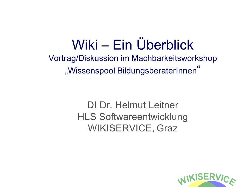 Wiki – Ein Überblick Vortrag/Diskussion im Machbarkeitsworkshop Wissenspool BildungsberaterInnen DI Dr.