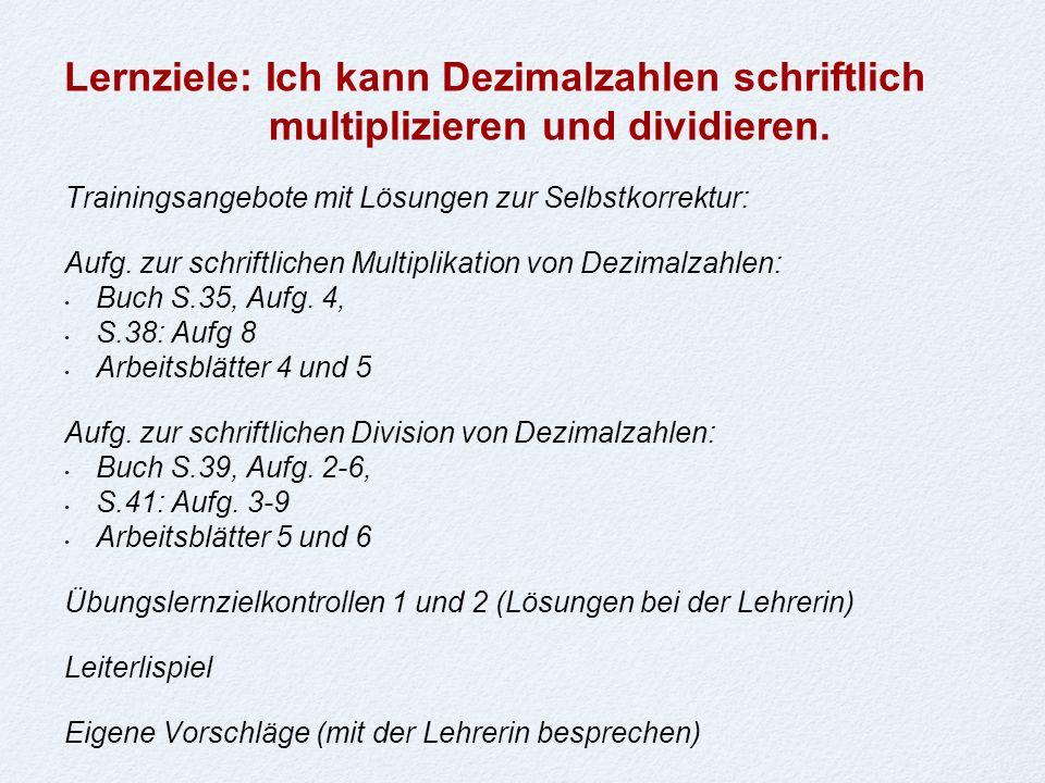 Lernziele: Ich kann Dezimalzahlen schriftlich multiplizieren und dividieren. Trainingsangebote mit Lösungen zur Selbstkorrektur: Aufg. zur schriftlich