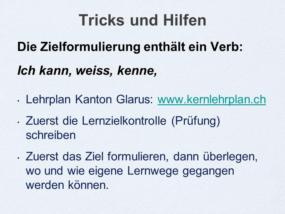 Tricks und Hilfen Die Zielformulierung enthält ein Verb: Ich kann, weiss, kenne, Lehrplan Kanton Glarus: www.kernlehrplan.chwww.kernlehrplan.ch Zuerst