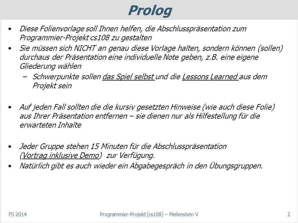 Prolog Diese Folienvorlage soll Ihnen helfen, die Abschlusspräsentation zum Programmier-Projekt cs108 zu gestalten Sie müssen sich NICHT an genau dies