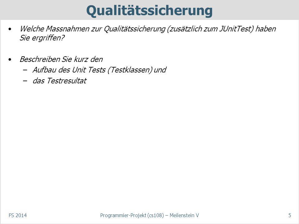 FS 2014Programmier-Projekt (cs108) – Meilenstein V5 Qualitätssicherung Welche Massnahmen zur Qualitätssicherung (zusätzlich zum JUnitTest) haben Sie e