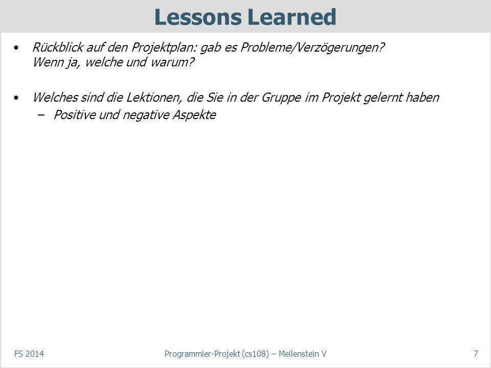 FS 2014Programmier-Projekt (cs108) – Meilenstein V7 Lessons Learned Rückblick auf den Projektplan: gab es Probleme/Verzögerungen? Wenn ja, welche und