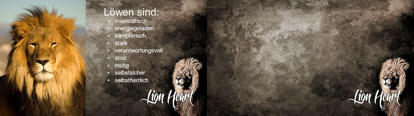 Löwen sind: majestätisch energiegeladen kämpferisch stark verantwortungsvoll stolz mutig selbstsicher selbstherrlich