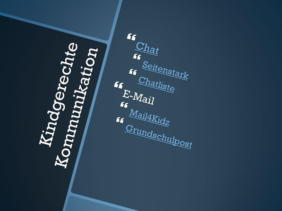 Kindgerechte Kommunikation Chat Chat Chat Seitenstark Seitenstark Seitenstark Chatliste Chatliste Chatliste E-Mail E-Mail Mail4Kidz Mail4Kidz Mail4Kid