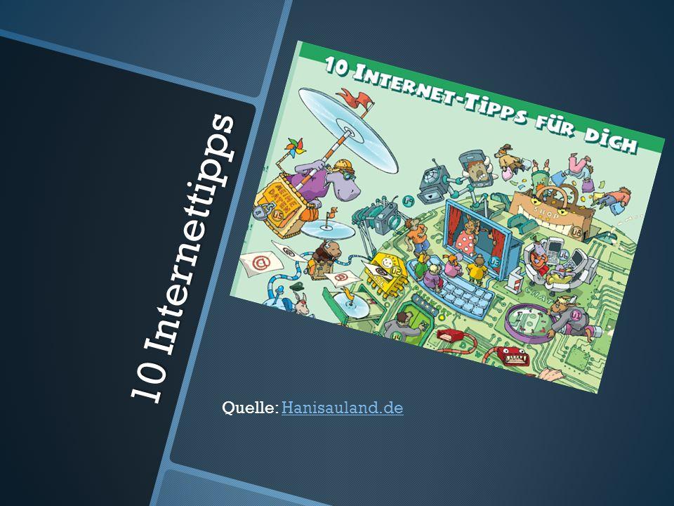10 Internettipps Quelle: Hanisauland.deHanisauland.de