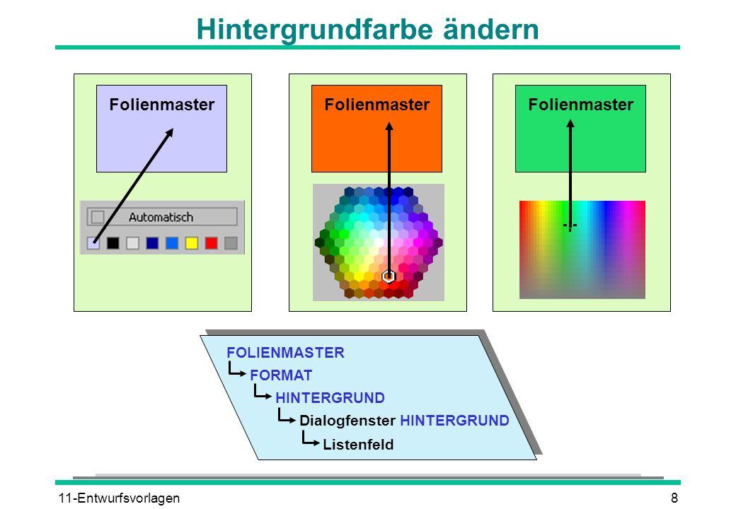11-Entwurfsvorlagen8 Hintergrundfarbe ändern FOLIENMASTER FORMAT HINTERGRUND Dialogfenster HINTERGRUND Listenfeld Folienmaster