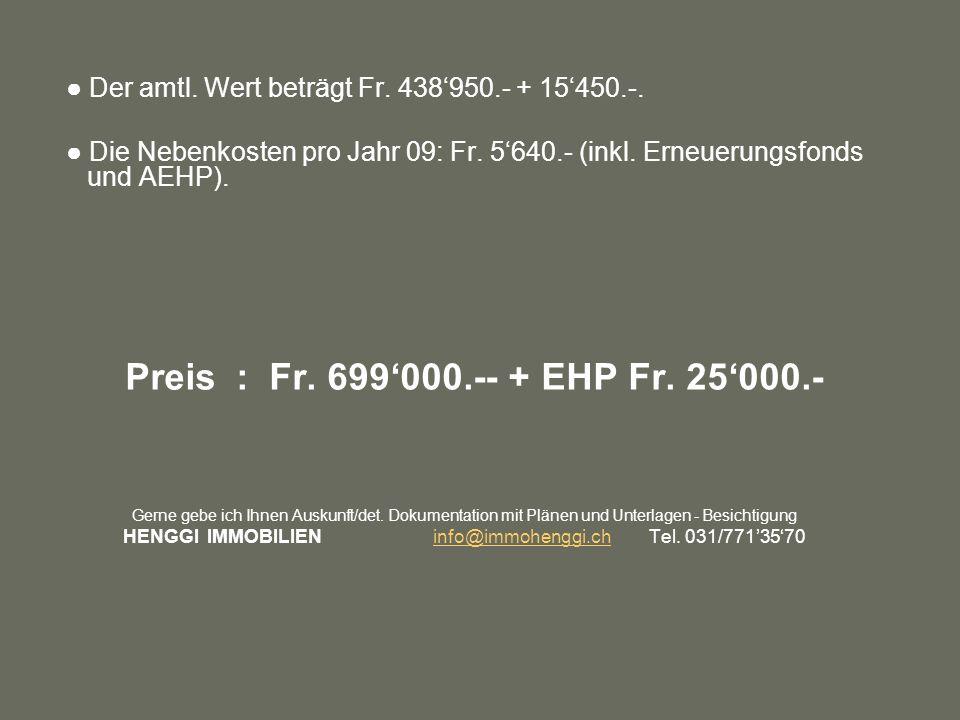 Der amtl. Wert beträgt Fr. 438950.- + 15450.-. Die Nebenkosten pro Jahr 09: Fr.