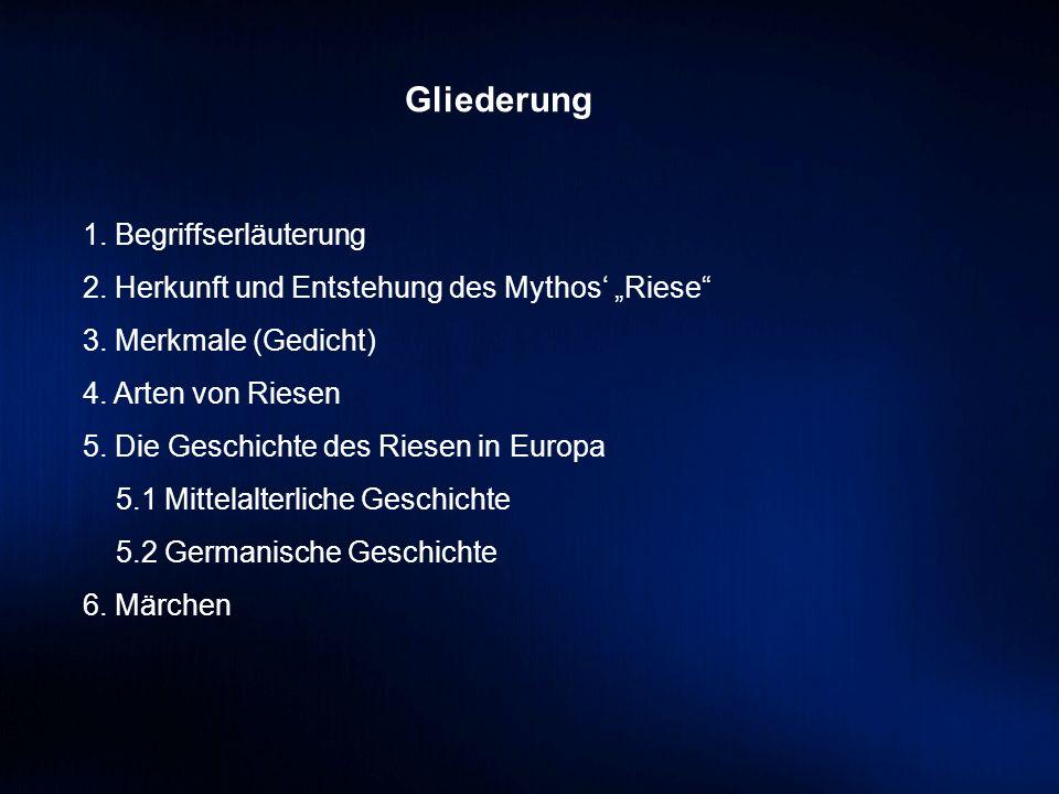 1. Begriffserläuterung 2. Herkunft und Entstehung des Mythos Riese 3. Merkmale (Gedicht) 4. Arten von Riesen 5. Die Geschichte des Riesen in Europa 5.