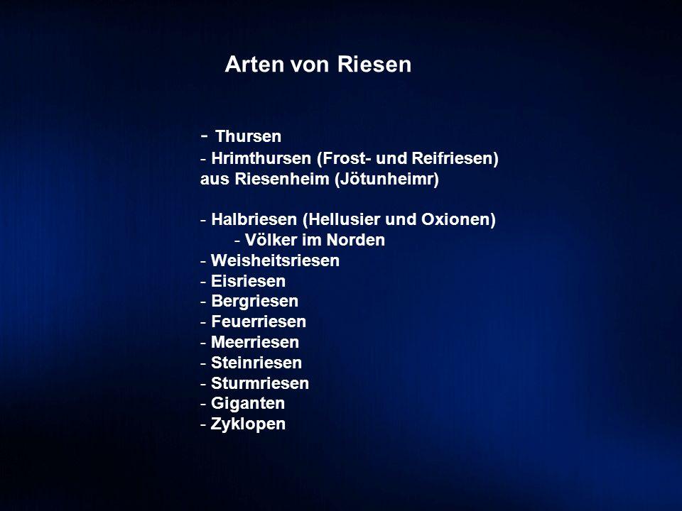Arten von Riesen - Thursen - Hrimthursen (Frost- und Reifriesen) aus Riesenheim (Jötunheimr) - Halbriesen (Hellusier und Oxionen) - Völker im Norden -
