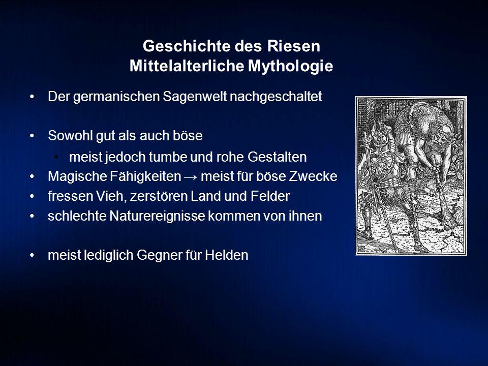 Geschichte des Riesen Mittelalterliche Mythologie Der germanischen Sagenwelt nachgeschaltet Sowohl gut als auch böse meist jedoch tumbe und rohe Gesta