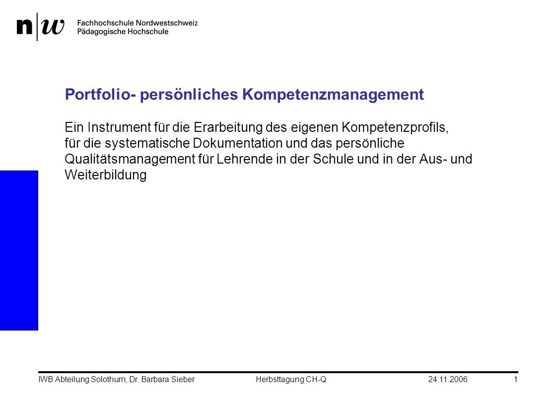 24.11.2006IWB Abteilung Solothurn, Dr. Barbara SieberHerbsttagung CH-Q1 Portfolio- persönliches Kompetenzmanagement Ein Instrument für die Erarbeitung