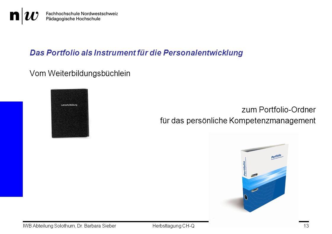 24.11.2006IWB Abteilung Solothurn, Dr. Barbara SieberHerbsttagung CH-Q13 Das Portfolio als Instrument für die Personalentwicklung Vom Weiterbildungsbü