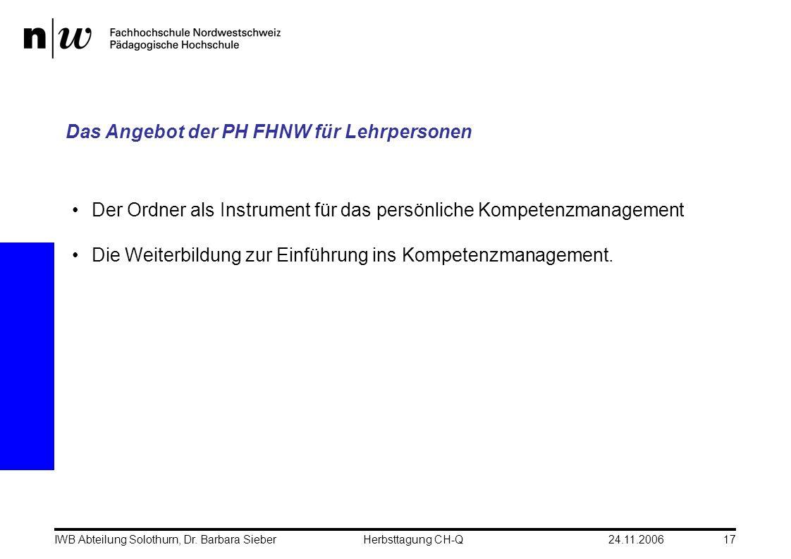 24.11.2006IWB Abteilung Solothurn, Dr. Barbara SieberHerbsttagung CH-Q17 Das Angebot der PH FHNW für Lehrpersonen Der Ordner als Instrument für das pe