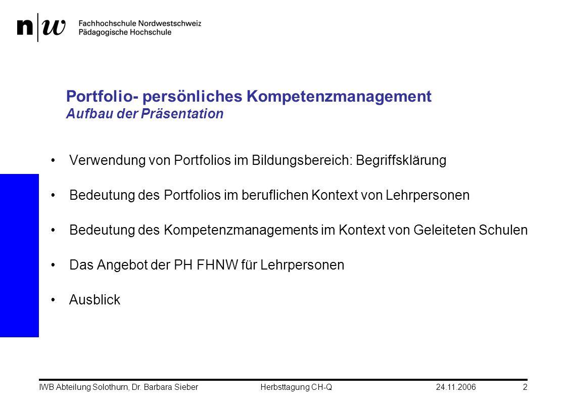 24.11.2006IWB Abteilung Solothurn, Dr. Barbara SieberHerbsttagung CH-Q2 Portfolio- persönliches Kompetenzmanagement Aufbau der Präsentation Verwendung