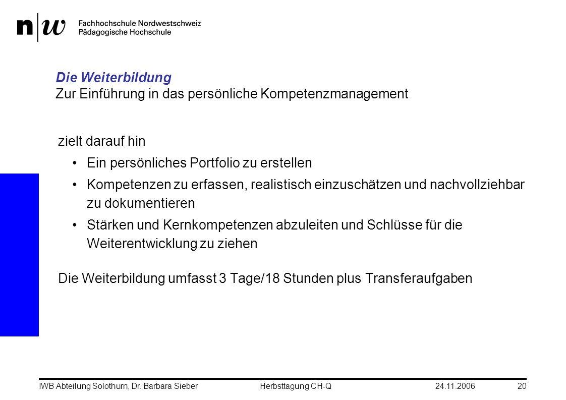 24.11.2006IWB Abteilung Solothurn, Dr. Barbara SieberHerbsttagung CH-Q20 zielt darauf hin Ein persönliches Portfolio zu erstellen Kompetenzen zu erfas